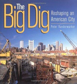 The Big Dig: Reshaping an American City  by  Peter Vanderwarker