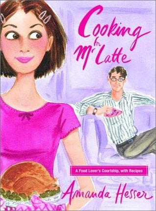 Cooking for Mr. Latte: A Food Lovers Courtship, with Recipes  by  Amanda Hesser