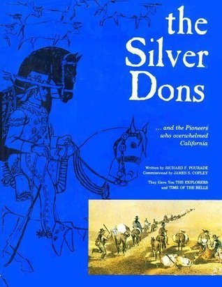 The Silver Dons....and the Pioneers Who Overwhelmed California  by  Richard F. Pourade