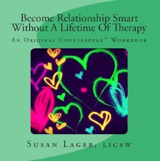 Become Relationship Smart Without A Lifetime Of Therapy (The Couplespeak Series) Susan Lager