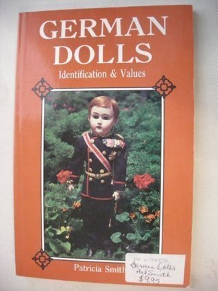 German Dolls: Identification and Values  by  Patricia R. Smith