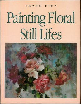 Painting Floral Still Lifes Joyce Pike