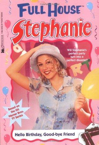 Hello Birthday, Good-Bye Friend (Full House: Stephanie, #30)  by  Laura ONeil