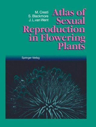Atlas of Sexual Reproduction in Flowering Plants  by  Mauro Cresti