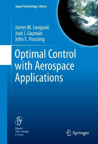 Optimal Control with Aerospace Applications (Space Technology Library) James M. Longuski