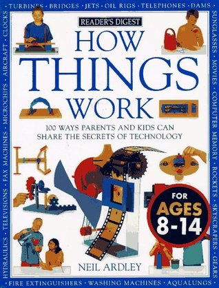 How Things Work: 100 Ways Parents and Kids Can Share the Secrets of Technology  by  Neil Ardley