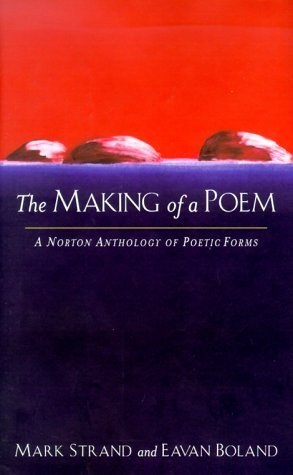 The Making of a Poem: A Norton Anthology of Poetic Forms  by  Mark Strand