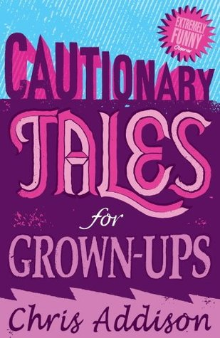 Cautionary Tales  by  Chris Addison