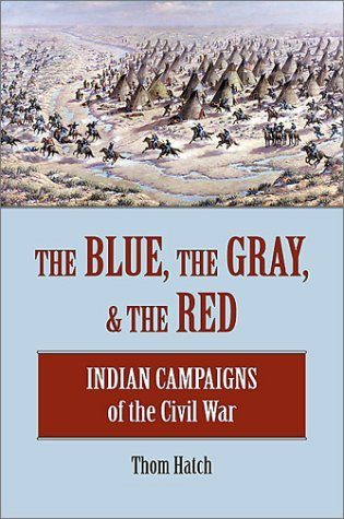 The Blue, the Gray and the Red: Indian Campaigns of the Civil War  by  Thom Hatch