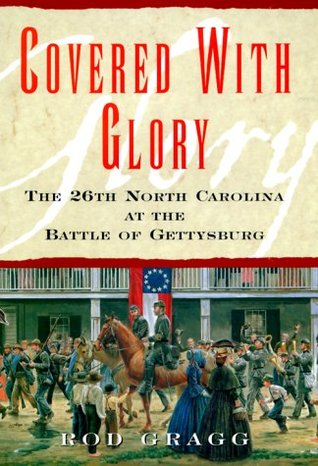 Covered with Glory: The 26th North Carolina Infantry at Gettysburg Rod Gragg