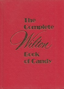 The Complete Wilton Book of Candy Marilynn C. Sullivan