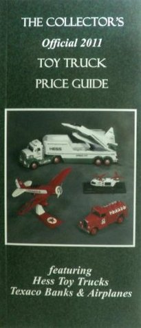 The Collectors Official 2011 Toy Truck Price Guide Duane P. Smith