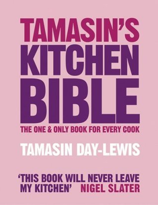 Tamasins Kitchen Bible: The One And Only Book For Every Cook  by  Tamasin Day-Lewis