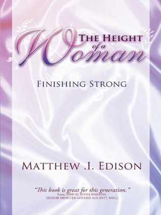 THE HEIGHT OF A WOMAN:Finishing Strong  by  Matthew I. Edison