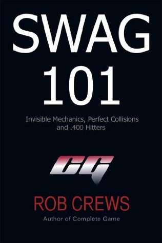 Swag 101: Invisible Mechanics, Perfect Collisions and .400 Hitters  by  Rob Crews