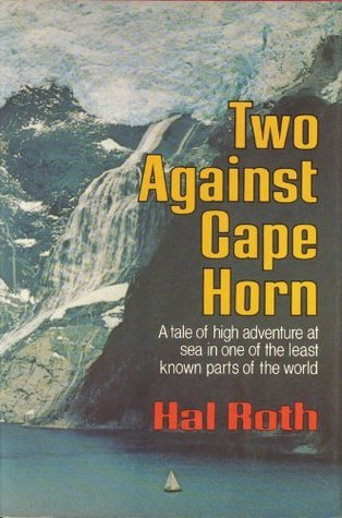 Two against Cape Horn  by  Hal Roth