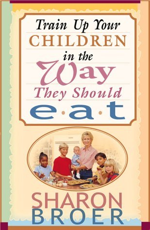 Train Up Your Children in the Ways They Should Eat Sharon Broer