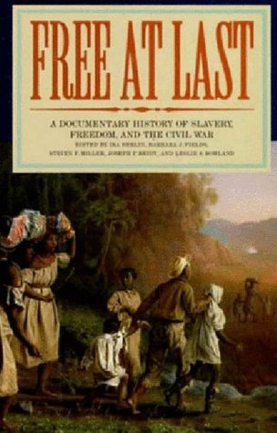 Free at Last: A Documentary History of Slavery, Freedom, and the Civil War Barbara J. Fields