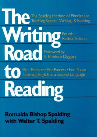 The Writing Road to Reading : The Spalding Method of Phonics for Teaching Speech, Writing and Reading Romalda Bishop Spalding