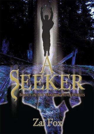 A Seeker: Book 1 in the Warrior/Healer Series Zai Fox