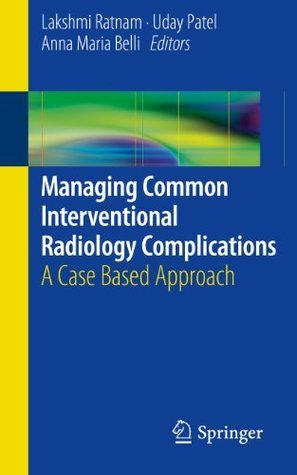Managing Common Interventional Radiology Complications: A Case Based Approach Lakshmi Ratnam