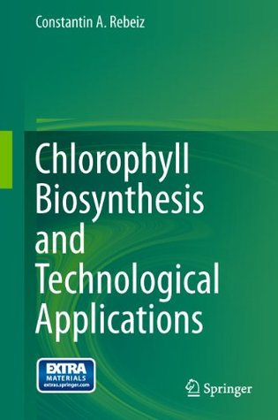 Chlorophyll Biosynthesis and Technological Applications  by  Constantin A. Rebeiz