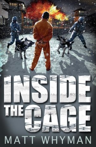 Inside The Cage  by  Matt Whyman