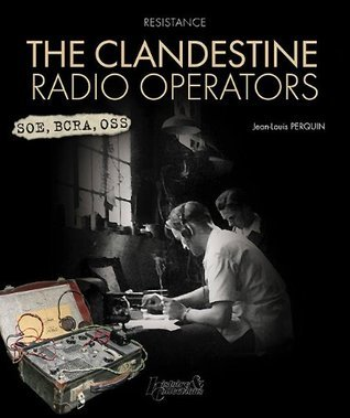 The Clandestine Radio Operators Jean-Louis Perquin