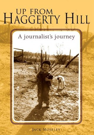 Up From Haggerty Hill: A journalists journey  by  Jack Moseley