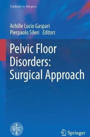 Pelvic Floor Disorders: Surgical Approach Achille Lucio Gaspari