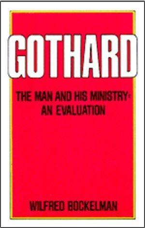 Gothard: The man and his ministry : an evaluation Wilfred Bockelman