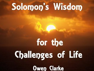 Solomons Wisdom for the Challenges of Life Owen Clarke
