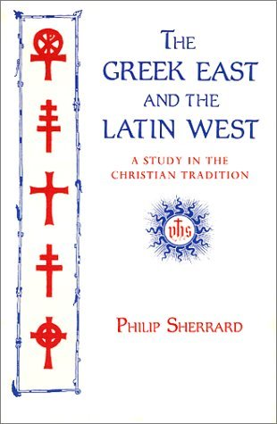 The Greek East and the Latin West: A Study in Christian Tradition  by  Philip Sherrard