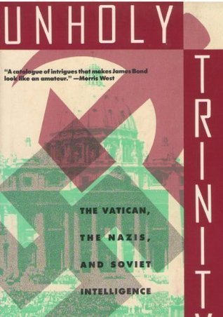 Unholy Trinity: How the Vaticans Nazi Networks Betrayed Western Intelligence to the Soviets  by  Mark Aarons