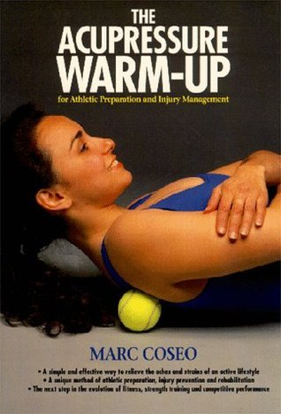 The Acupressure Warmup: A System of Athletic Preparation and Injury Prevention Marc Coseo
