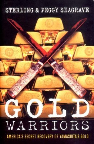 Gold Warriors: Americas Secret Recovery of Yamashitas Gold Sterling Seagrave