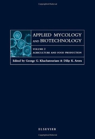 AGRICULTURE AND FOOD PRODUCTION, Volume 2 (Applied Mycology and Biotechnology): 2. Agriculture and Food Production G.G. Khachatourians
