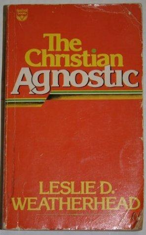Christian Agnostic  by  Leslie D. Weatherhead