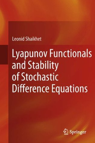 Lyapunov Functionals and Stability of Stochastic Difference Equations  by  Leonid Shaikhet