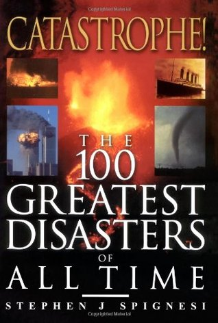 Catastrophe! The 100 Greatest Disasters of All Time  by  Stephen J. Spignesi