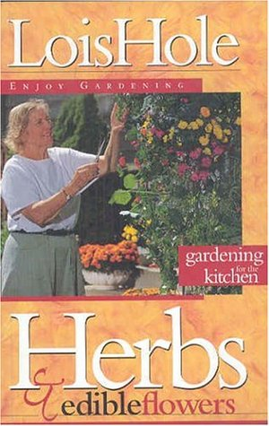 Herbs and Edible Flowers (Enjoy Gardening Series) Lois Hole