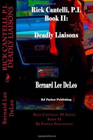 Deadly Liaisons (Rick Cantelli, P.I., #2)  by  Bernard Lee DeLeo