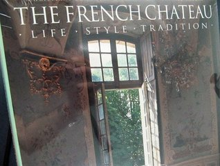 French Chateau: Life, Style, Tradition Christiane de Nicolay-Mazery