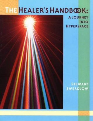 The Healers Handbook: A Journey into Hyperspace  by  Stewart Swerdlow