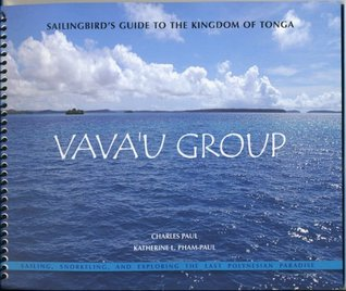 Sailingbirds Guide to the Kingdom of Tonga -- Vavau Group  by  Charles Paul