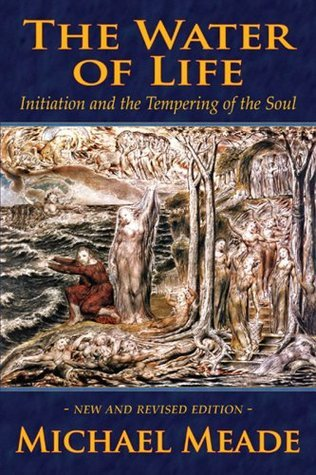 The Water of Life: Initiation and the Tempering of the Soul Michael Meade