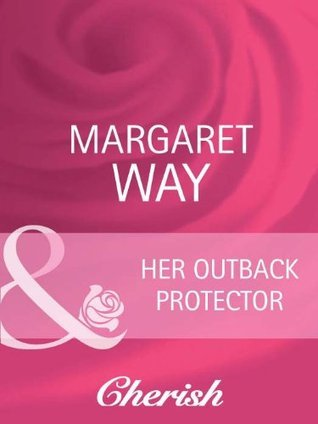 Her Outback Protector (Men of the Outback - Book 3)  by  Margaret Way
