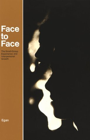 Face to Face: The Small-Group Experience and Interpersonal Growth  by  Gerard Egan