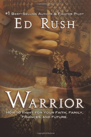 Warrior: How to Fight for Your Faith, Family, Finances, and Future Ed Rush