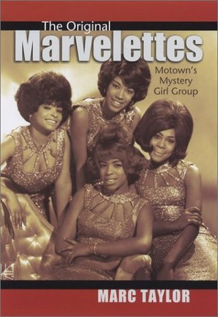 The Original Marvelettes: Motowns Mystery Girl Group  by  Marc Taylor